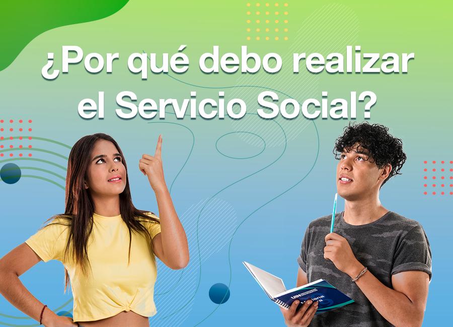 ¿Por qué debo realizar el Servicio Social?