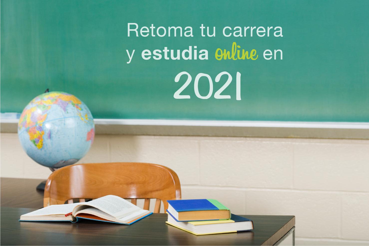 2021: el año para retomar tu carrera y estudiar online