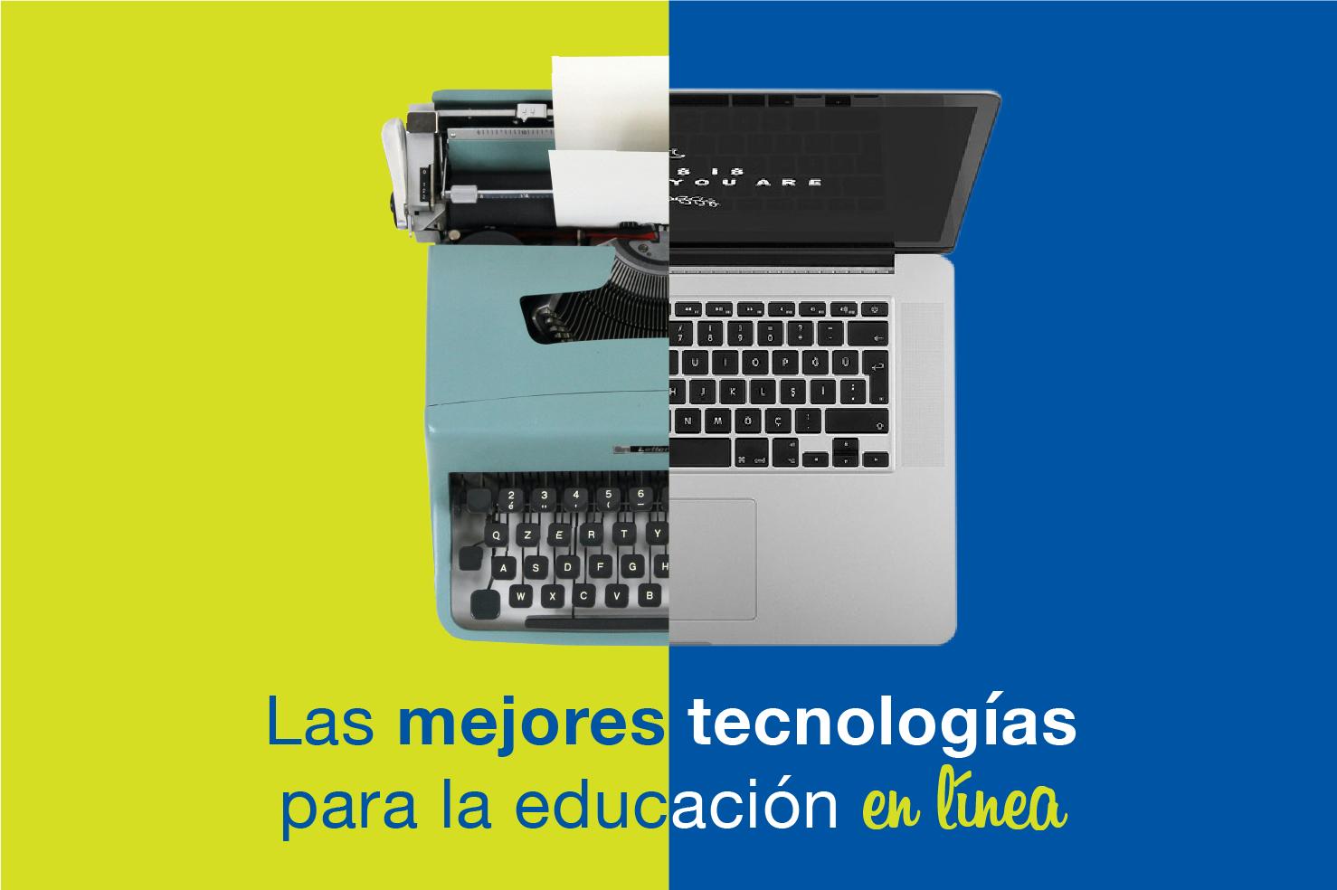 Educación en línea: las mejores tecnologías para aprovechar tu educación al máximo