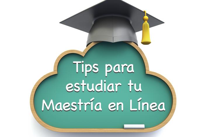Tips para estudiar tu Maestría en línea